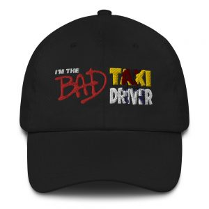 """I'M THE BAD TAXI DRIVER"" Embroidered Yupoong Dad Hat"