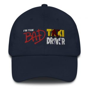 """I'M THE BAD TAXI DRIVER"" Yupoong Dad Hat"