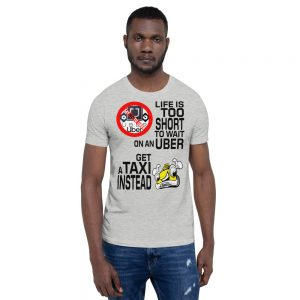 """""""LIFE IS TOO SHORT TO WAIT ON AN UBER"""" Bright Color Short-Sleeve Unisex T-Shirt"""