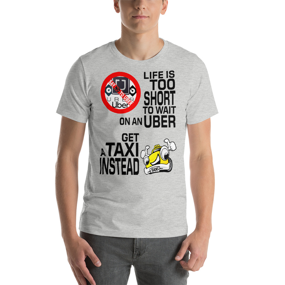"""LIFE IS TOO SHORT TO WAIT ON AN UBER"" Premium Bright Color T-Shirt"