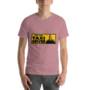 """I'M THE TAXI DRIVER"" Bright Color Short-Sleeve Unisex T-Shirt"