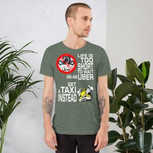 """LIFE IS TOO SHORT TO WAIT ON AN UBER"" Dark Color Short-Sleeve Unisex T-Shirt"