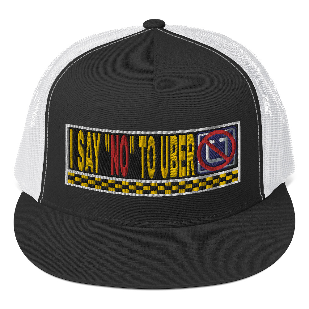 """I SAY NO TO UBER"" Embroidered Yupoong Trucker Cap"