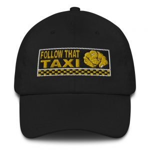 """FOLLOW THAT TAXI"" Embroidered Yupoong Dad Hat"